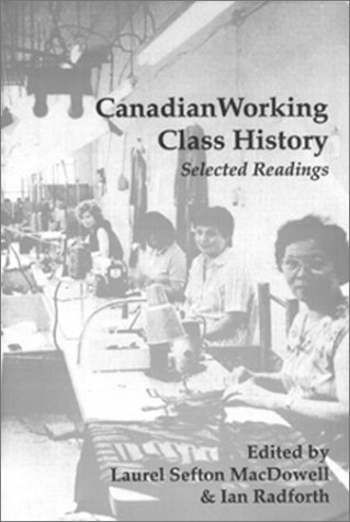 Canadian Working Class History: Selected Readings: Ratforth, Laurel Sefton