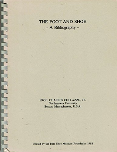 THE FOOT AND SHOE. A Bibliography.: Collazzo, Charles, Jr.