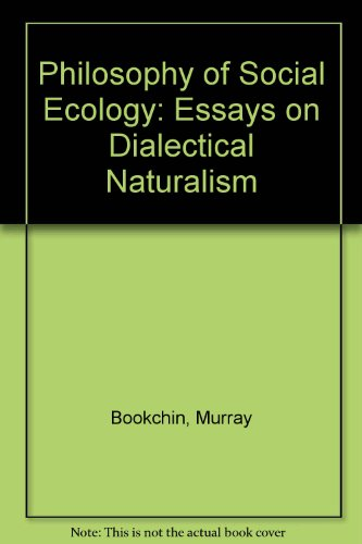 9780921689690: The Philosophy of Social Ecology: Essays on Dialectical Naturalism