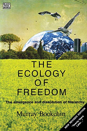 The Ecology of Freedom: The Emergence and Dissolution of Hierarchy: Bookchin, Murray