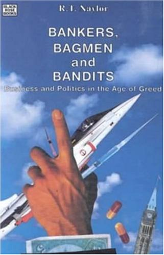 9780921689768: Bankers, Bagmen and Bandits: Business and Politics in the Age of Greed