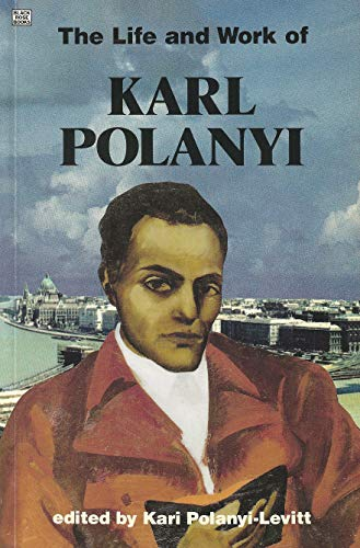 The Life and Work of Karl Polanyi (Critical Perspectives on Historic Issues)