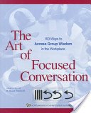 9780921690573: The Art of Focused Conversation : 100 Ways to Access Group Wisdom in the Workplace