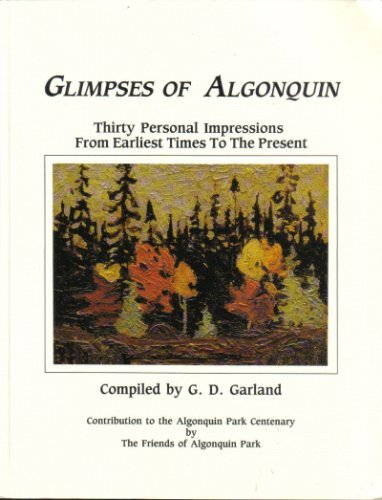 Glimpses of Algonquin : Thirty Personal Impressions from Earliest Times to the Present