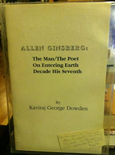 Allen Ginsberg: The Man / the Poet: Dowden, Kaviraj George