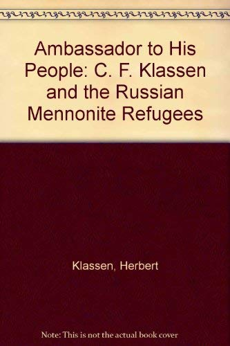 Ambassador to His People: C. F. Klassen: Klassen, Herbert, Klassen,