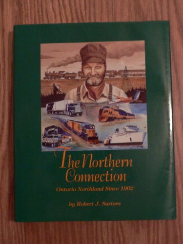 The Northern Connection : Ontario Northland since 1902 [hardcover limited edition, in slip-case, ...