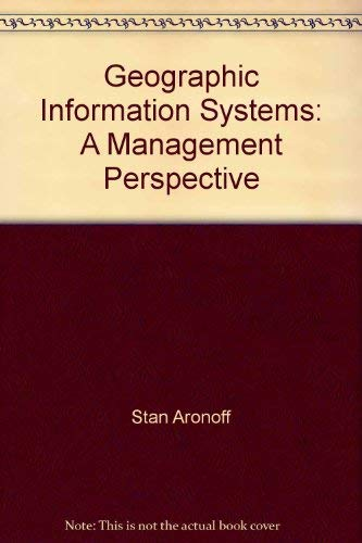 9780921804000: Geographic Information Systems: A Management Perspective