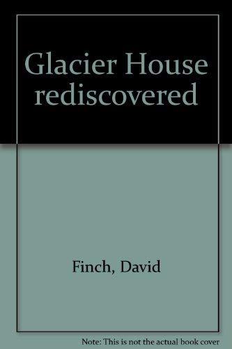 Glacier House Rediscovered: Finch, David