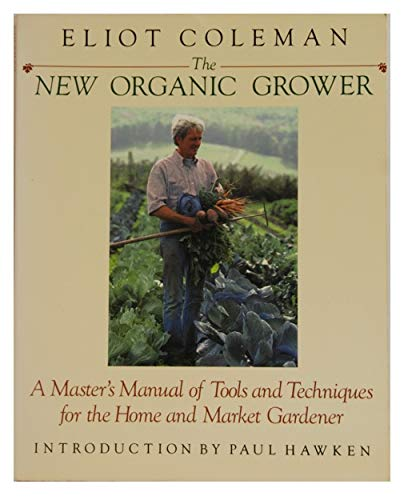 9780921820109: The New Organic Grower: A Master's Manual of Tools and Techniques for the Home and Market Gardener