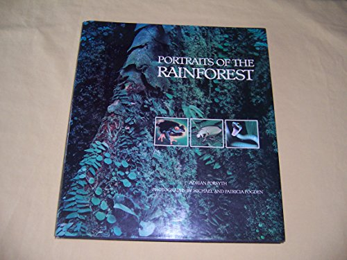 Portraits of the Rainforest: Forsyth, Adrian; Fogden, Michael; Fogden, Patricia