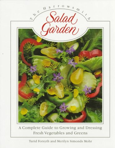 THE HARROWSMITH SALAD GARDEN A Complete Guide to Growing and Dressing Fresh Vegetables and Greens