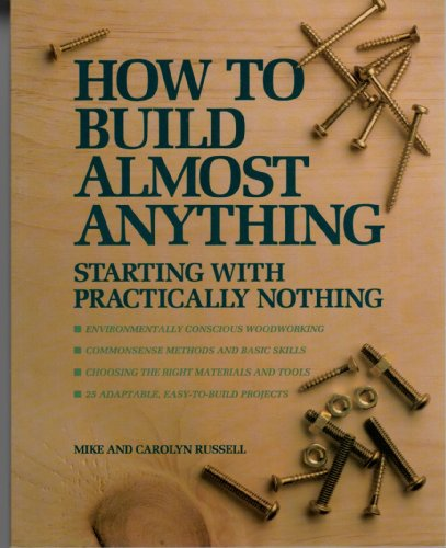 9780921820772: How To Build Almost Anything: Starting With Practically Nothing