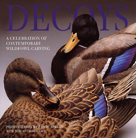 Decoys: A Celebration of Contemporary Wildfowl Carving: Aziz, Laurel