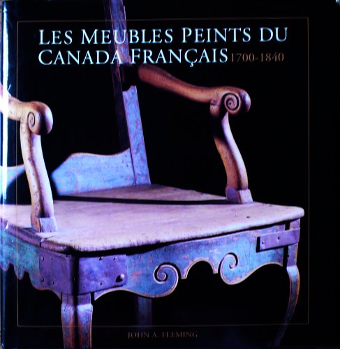 9780921820949: Les Meubles Peints Du Canada Francais: 1700-1840/French/the Painted Furniture of French Canada : 1700-1840
