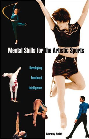 Mental Skills for the Artistic Sports: Smith, Murray