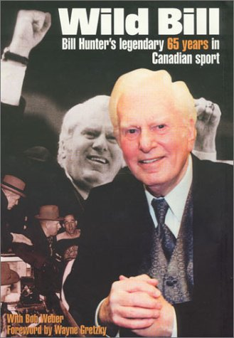 Wild Bill - Bill Hunter's Legendary 65 Years in Canadian Sport