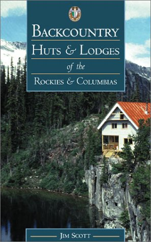 9780921835585: Backcountry Huts and Lodges of the Rockies and Columbias