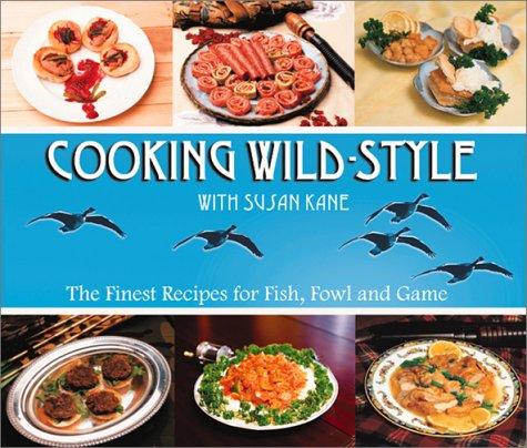 Cooking Wild-Style with Susan Kane : The: Susan Kane