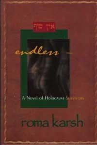Endless: A Novel of Holocaust Survivors: Karsh, Roma