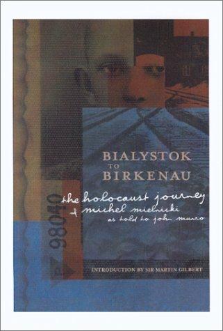 Bialystok to Birkenau : The Holocaust Journey of Michel Mielnicki: Mielnicki, Michel, John Munro ...