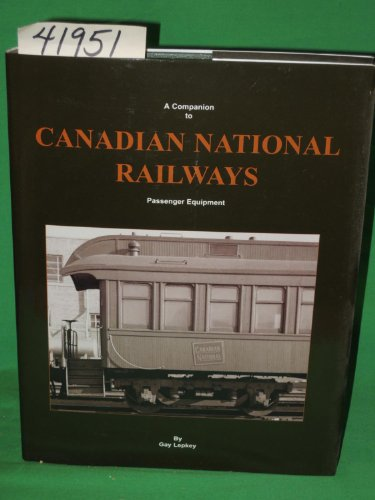 A COMPANION TO CANADIAN NATIONAL RAILWAYS: An Annotated Historical Roster of Passenger Equipment: ...