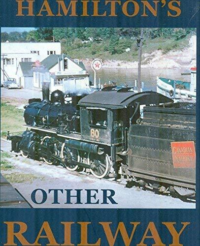 Hamilton's Other Railway, 1853-2000: The Hamilton & North Western Railway in Retrospect: ...