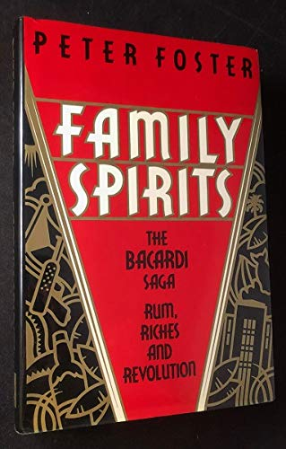FAMILY SPIRITS : The Bacardi Saga (Rum, Riches and Revolution)