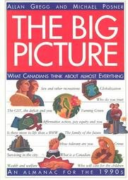 The Big Picture : What Canadians Think About Almost Everything / An Almanac for the 1990'...