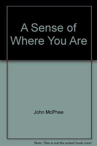 9780921912286: A Sense of Where You Are by John McPhee