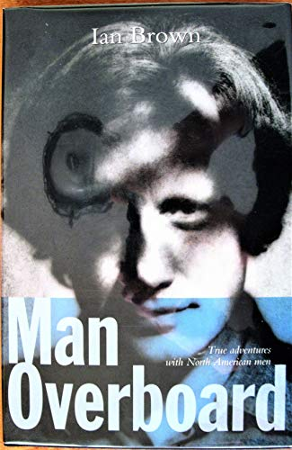 Man Overboard: True Adventures with North American Men: BROWN, Ian.