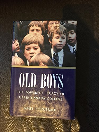 9780921912743: Old Boys : The Powerful Legacy of Upper Canada College