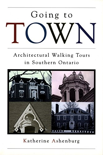 Going To Town : Architectural Walking Tours In Southern Ontario