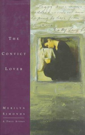 THE CONVICT LOVER: A True Story: Simonds, Merilyn