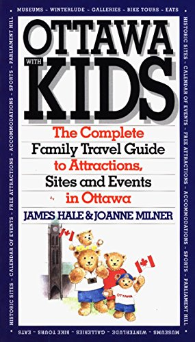 Ottawa With Kids: The Complete Family Travel: James Hale, Joanne