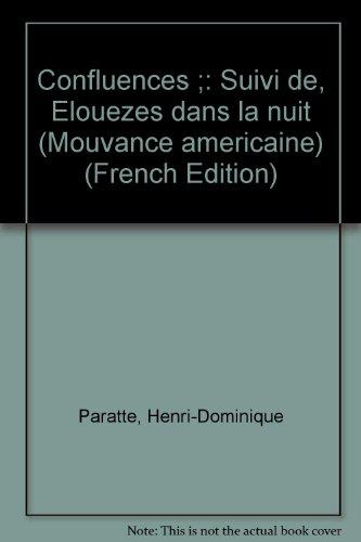 Confluences ;: Suivi de, Elouezes dans la nuit (Mouvance americaine) (French Edition): Paratte, ...