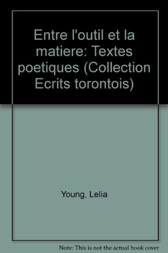 9780921916314: Entre l'outil et la matiere: Textes poetiques (Collection Ecrits torontois) (French Edition)