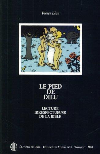Le Pied de Dieu : Lecture Irrespecteuse: Leon, Pierre R.
