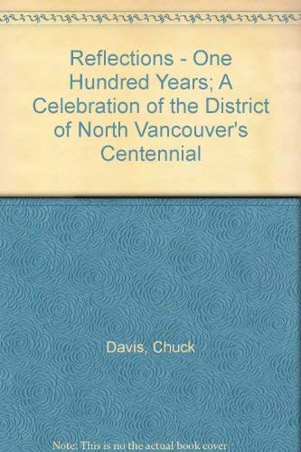 9780921926061: Reflections - One Hundred Years; A Celebration of the District of North Vancouver's Centennial