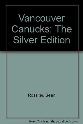 9780921926122: Vancouver Canucks: The Silver Edition