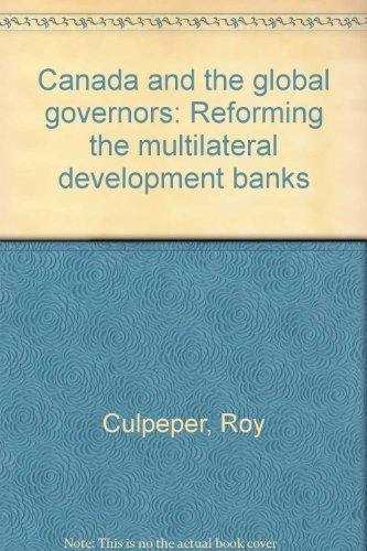 Canada and the global governors: Reforming the multilateral development banks: Culpeper, Roy