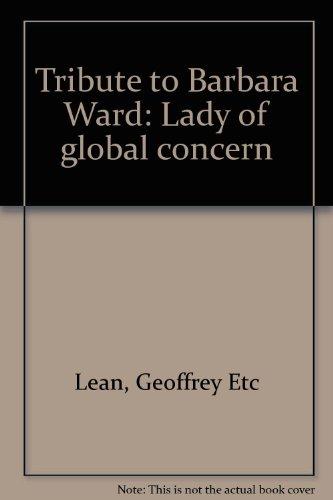 Tribute.to Barbara Ward Lady of Global Concern: Geoffrey Lean, David