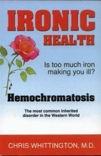9780921966180: Ironic Health Is Too Much Iron Making You Ill? Hemochromatosis The Most Common Inherited Disorder In The World