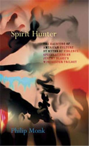 Spirit Hunter: The Haunting of American Culture: Monk, Philip