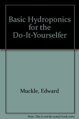 Basic Hydroponics for the Do-It-Yourselfer: Muckle, Edward
