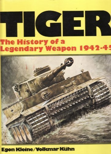 Tiger: The History of a Legendary Weapon 1942-45: Kleine, Egon, and Volkmar Kuhn