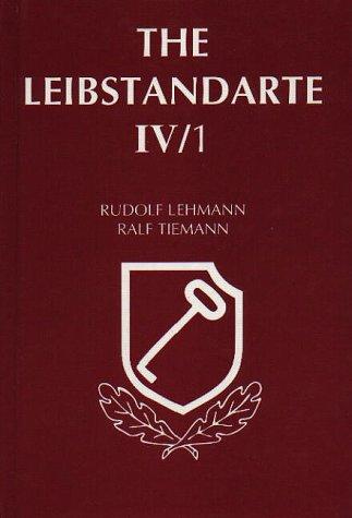 The Leibstandarte IV/1 (Vol 4): Lehmann, Rudolf, Tiemann, Ralf