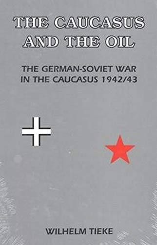 THE CAUCASUS AND THE OIL, THE GERMAN-SOVIET WAR IN THE CAUCASUS 1942/43