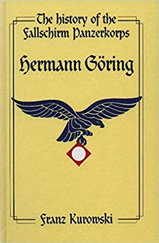 "The History of Fallschirm-Panzerkorps ""Hermann Goering"", Soldiers of the Reichsmarshall: ..."