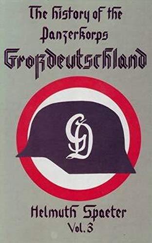 The History of Panzerkorps Grossdeutschland Vol 3: Spaeter, Helmuth